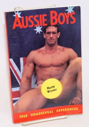 Aussie Boys and other true homosexual experiences. Rusty Winter