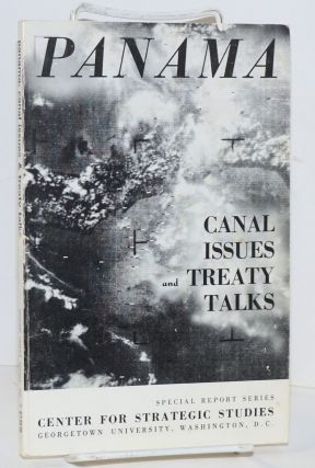 Panama: Canal Issues and Treaty Talks. corporate author CSS, director Arleigh Burke, Jeremiah...