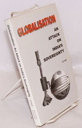 Globalisation, an attack on India's sovereignty. Arvind
