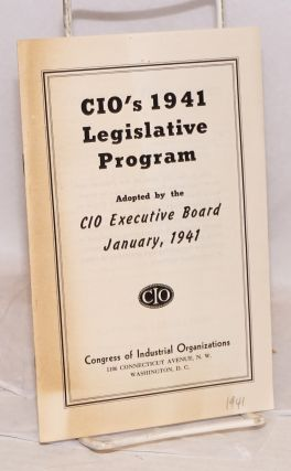 CIO's 1941 legislative program. Congress of Industrial Organizations.