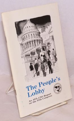 The people's lobby, an AFL-CIO report on the 97th Congress. AFL-CIO Department of Legislation