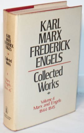 Marx and Engels: Collected works, vol. 4. 1844 - 45. Karl Marx, Frederick Engels