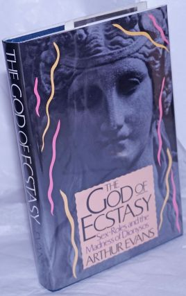 The god of ecstasy; sex-roles and the madness of Dionysos. Arthur Evans