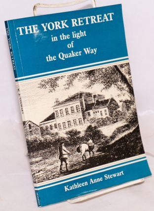 The York Retreat in the light of the Quaker Way. Moral Treatment Theory: Humane Therapy or Mind...
