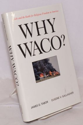 Why Waco? Cults and battle for religious freedom in America. James D. Tabor, Eugene V. Gallagher