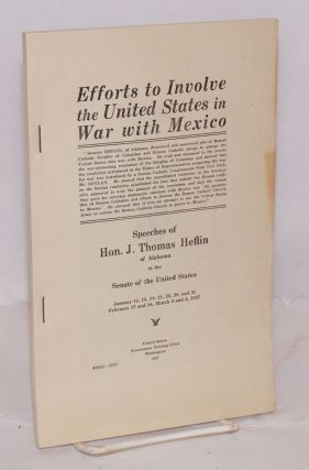 Efforts to involve the United States in war with Mexico. Speeches of Hon. J. Thos. Heflin of...
