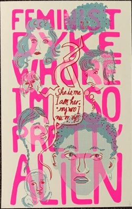 Feminist Dyke Whore I'm So Pretty Alien / She is me, I am her [screen print poster