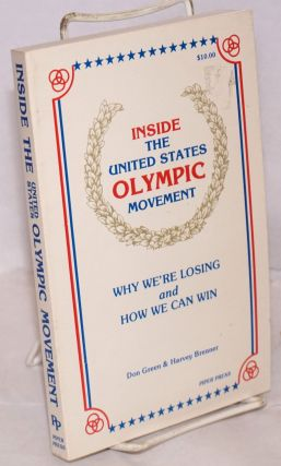 Inside the United States Olympic Movement; Why We're Losing and How We Can Win. Don Green, Harvey...