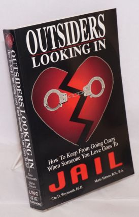 Outsiders Looking In; How to Keep from Going Crazy When Someone You Love Goes to Jail. Toni D....