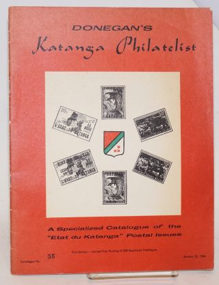 "Donegan's Katanga philatelist: a specialized catalogue of the ""Etat du Katanga"" postal issues...."