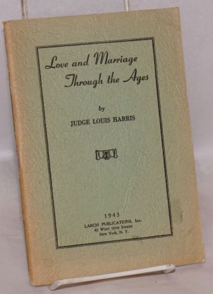 Love and Marriage Through the Ages. Judge Louis Harris