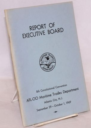 Report of Executive Board, 8th Constitutional Convention AFL-CIO Maritime Trades Department,...
