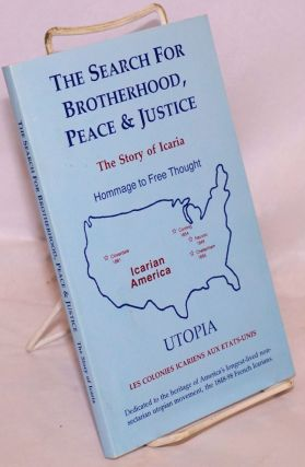 The search for bortherhood, peace & justice. The story of Icaria. Hommage to Free Thought....
