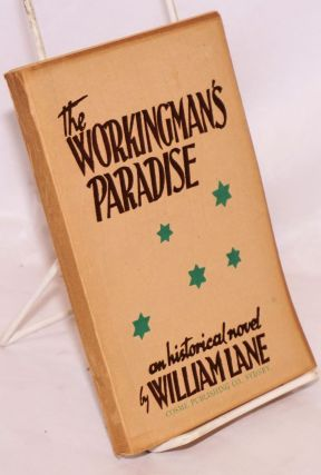 "The workingman's paradise, an Australian labour novel, by ""John Miller"" (William Lane). William Lane"