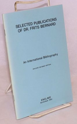 Selected Publications of Dr. Frits Bernard: an international bibliography second revised edition. Dr. Frits Bernard.