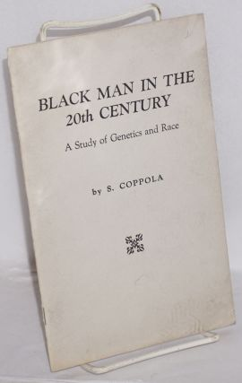 Black man in the 20th century; a study of genetics and race. S. Coppola, Salvator
