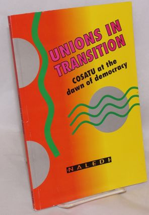 Unions in Transition: Cosatu at the dawn of democracy. Jeremy Baskin