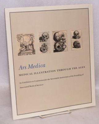 Ars Medica. Medical Illustration Through the Ages, An Exhibition to Commemorate the Seventieth Anniversary of the Founding of Associated Medical Services, January-April 2006. Preface by Dr. William E. Seidelman. Philip Oldfield, exhibition and catalogue Richard Landon.