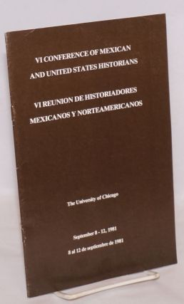 Sixth Conference of Mexican and United States Historians: [program] The University of Chicago,...