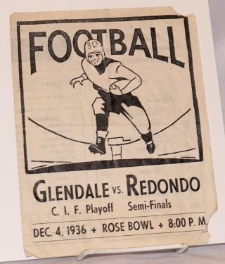 Football: Glendale vs. Redondo. C.I.F. Playoff Semi-Finals. Dec. 4, 1936 + Rose Bowl + 8:00 p.m....