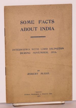 Some Facts about India; Interviews with Lord Islington during November, 1916. Robert Sloss