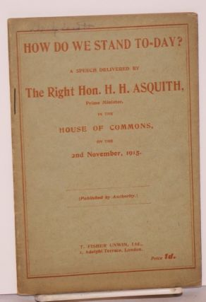 How Do We Stand To-day? A speech delivered by The Right Hon. H. H. Asquith, Prime Minister, in...