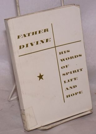 Father Divine, his words of spirit life and hope. Edited by St. John Evangelist and James Hope....