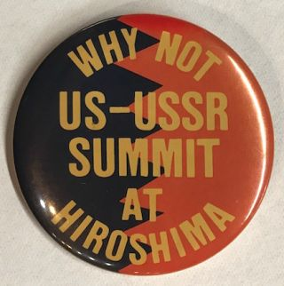 Why Not US-USSR Summit At Hiroshima [pinback button]