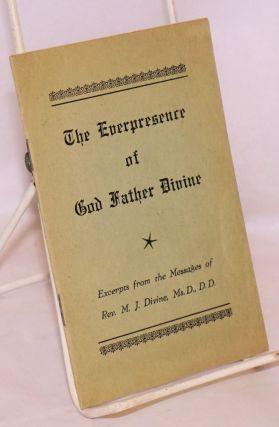The everpresence of God Father Divine, excerpts from the messages of Rev. M.J. Divine, Ms.D.,...