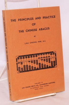 Principles and practice of the Chinese abacus. Lau Chung Him