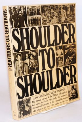 Shoulder to shoulder a documentary [the stirring history of the Militant Suffragettes . . .]....