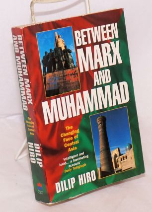 Between Marx and Muhammad: the changing face of Central Asia. Dilip Hiro