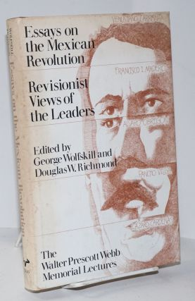 Essays on the Mexican Revolution: revisionist views of the leaders. George Wolfskill, Douglas W....