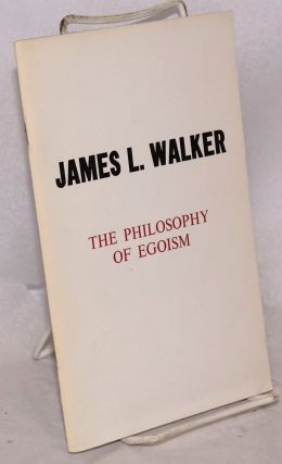 The philosophy of egoism. With a biogaphical sketch by Henry Replogle and a foreword by James J....