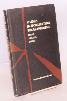 Studies in Intellectual Breakthrough: Freud.Simmel.Buber. Charles David Axelrod