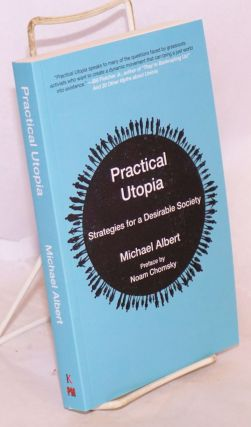Practical Utopia: Strategies for a Desirable Society. Michael Albert.