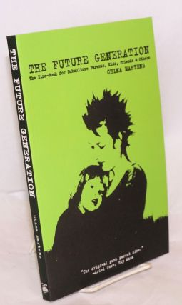 The Future Generation: The Zine-Book for Subculture Parents, Kids, Friends & Others. China Martens