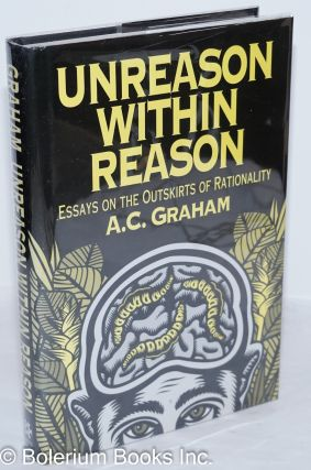Unreason within Reason: essays on the outskirts of rationality. A. C. Graham, David Lynn Hall