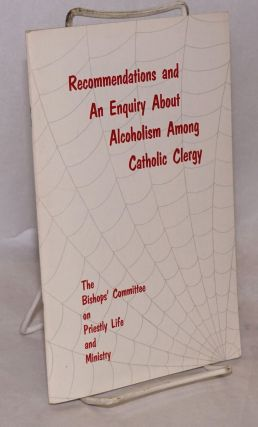Recommendations and An Enquiry About Alcoholism Among Catholic Clergy; The Bishops' Committee on...