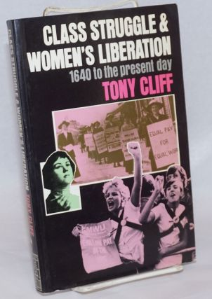 Class Struggle and Women's Liberation: 1640 to the present day. Tony Cliff