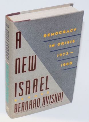 A New Israel: democracy in crisis 1973 - 1988; essays. Bernard Avishai