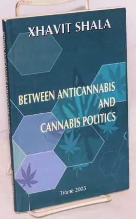 Between anticannabis and cannabis politics / Antikanabis apo kanabopolitike. Xhavit Shala