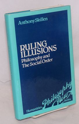 Ruling Illusions: philosophy and the social order. Anthony Skillen