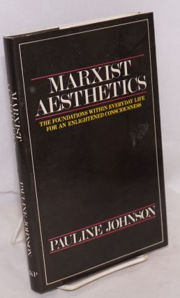 Marxist aesthetics; The foundations within everyday life for an emancipated consciousness....