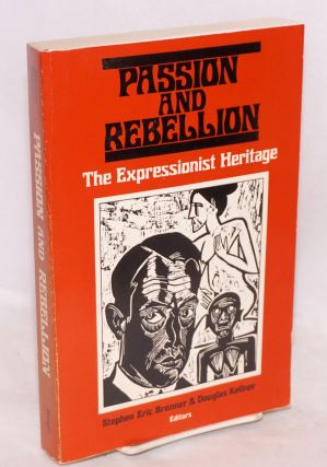 Passion and Rebellion: the Expressionist heritage. Stephen Eric Bronner, Douglas Kellner
