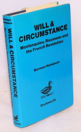 Will & Circumstance: Montesquieu, Roussea and the French Revolution. Norman Hampson