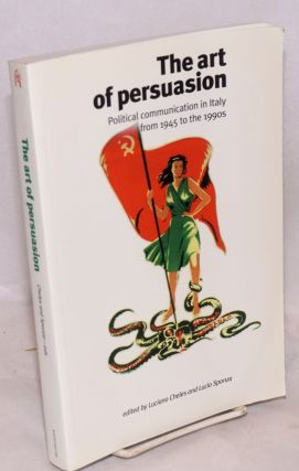 The Art of Persuasion: political communication in Italy from 1945 to the 1990s. Luciano Cheles,...
