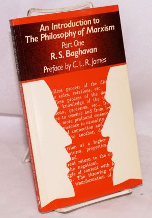 An Introduction to The Philosophy of Marxism, Part One. Preface by C.L.R. James. R. S. Bagavan,...