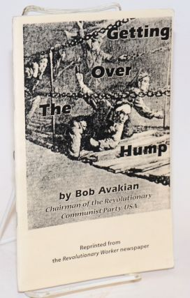 Getting over the hump. Bob Avakian