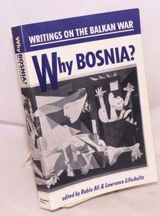 Why Bosnia? Writings on the Balkan War. Rabia Ali, Lawrence Lifschultz